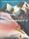 Skiing into Modernity (eBook): A Cultural and Environmental History