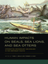 Human Impacts on Seals, Sea Lions, and Sea Otters (eBook): Integrating Archaeology and Ecology in the Northeast Pacific