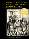 Imperial Ideology and Provincial Loyalty in the Roman Empire (eBook)