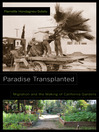 Paradise Transplanted (eBook): Migration and the Making of California Gardens