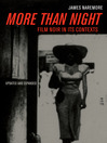 More than Night (eBook): Film Noir in Its Contexts, Updated and Expanded Edition