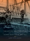 The Eastern Mediterranean and the Making of Global Radicalism, 1860-1914 (eBook)