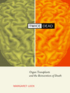 Twice Dead (eBook): Organ Transplants and the Reinvention of Death