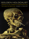 Golden Holocaust (eBook): Origins of the Cigarette Catastrophe and the Case for Abolition