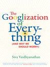 The Googlization of Everything (eBook): (And Why We Should Worry)