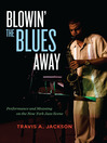 Blowin' the Blues Away (eBook): Performance and Meaning on the New York Jazz Scene