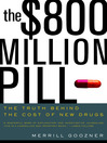 The $800 Million Pill (eBook): The Truth behind the Cost of New Drugs