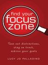 Find Your Focus Zone (eBook): An Effective New Plan to Defeat Distraction and Overload
