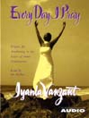 Every Day I Pray (MP3): Prayers for Awakening to the Grace of Inner Communion