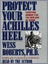 Protect Your Achilles Heel (MP3): Crafting Armor for the New Age at Work