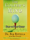 The Golfer's Mind (MP3): Play to Play Great
