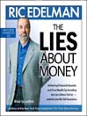The Lies About Money (MP3): Achieving Financial Security and True Wealth by Avoiding the Lies Others Tell Us— And the Lies We Tell Ourselves