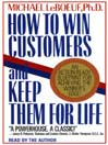 How to Win Customers and Keep Them For Life (MP3): An Action-Ready Blueprint for Achieving the Winner's Edge!