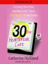 The 30-Day Heartbreak Cure (MP3): Getting Over Him and Back Out There One Month From Today