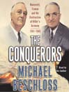 The Conquerors (MP3): Roosevelt, Truman and the Destruction of Hitler's Germany, 1941-1945