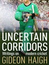 Uncertain Corridors (eBook): The Changing World of Cricket