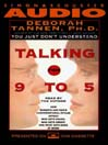 Talking from 9 to 5 (MP3): How Women's and Men's Conversational Styles Affect Who Gets Heard, Who Gets Credit, and What Gets Done at Work