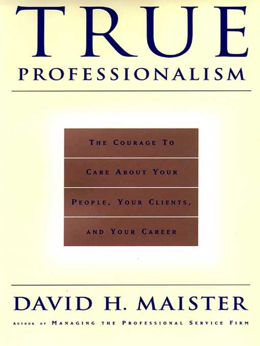 True Professionalism (eBook): The Courage to Care About Your Clients & Career