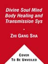 Divine Soul Mind Body Healing and Transmission Sys (MP3): The Divine Way to Heal You, Humanity, Mother Earth, and All Universes