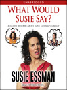 What Would Susie Say? (MP3): Bullsh*t Wisdom About Love, Life and Comedy
