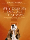 Why Does My Dog Act That Way? (eBook): A Complete Guide to Your Dog's Personality