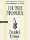 Dumb Money (MP3): How Our Greatest Financial Minds Bankrupted the Nation