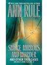 Smoke, Mirrors, and Murder and Other True Cases (eBook): Ann Rule's Crime Files Series, Book 12