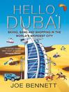 Hello Dubai (eBook): Skiiing, Sand and Shopping in the World's Weirdest City