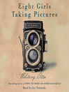 Eight Girls Taking Pictures (MP3): A Novel