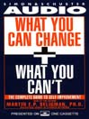 What You Can Change and What You Can't (MP3): Using the new Positive Psychology to Realize Your Potential for Lasting Fulfillment