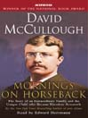 Mornings On Horseback (MP3): The Story of an Extraordinary Family, a Vanished Way of Life, and the Unique Child Who Became Theodore Roosevelt