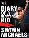 Diary of a Heartbreak Kid (eBook): Shawn Michaels' Journey into the WWE Hall of Fame