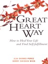 The Great Heart Way (eBook): How To Heal Your Life and Find Self-Fulfillment