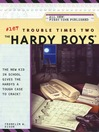 Trouble Times Two (eBook): Hardy Boys Series, Book 167