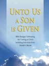 Unto Us a Son Is Given (MP3): Bible Passages Celebrating the Coming of Christ, Including Selections from Handel's Messiah