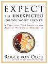 Expect the Unexpected (Or You Won't Find It) (eBook): A Creativity Tool Based on the Ancient Wisdom of H