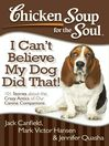I Can't Believe My Dog Did That! (eBook): 101 Stories about the Crazy Antics of Our Canine Companions