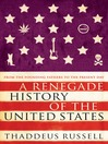 A Renegade History of the United States (eBook): How Drunks, Delinquents, and Other Outcasts Made America