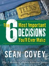 The 6 Most Important Decisions You'll Ever Make (eBook): A Teen Guide to Using the 7 Habits