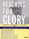 Reaching for Glory (MP3): Lyndon Johnson's Secret White House Tapes, 1964-1965