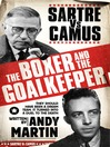 The Boxer and the Goal Keeper (eBook): Sartre Versus Camus