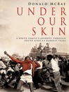Under Our Skin (eBook): A White Family's Journey through South Africa's Darkest Years