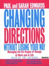 Changing Directions Without Losing Your Way (MP3): Manging the Six Stages of Change at Work and in Life