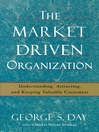 The Market Driven Organization (eBook): Attracting and Keeping Valuable Customers