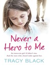 Never a Hero to Me (eBook): An innocent girl. a father's sins. and the men who closed ranks against her