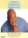 George Foreman's Guide to Life (MP3): How to Get Up Off the Canvas When Life Knocks You Down