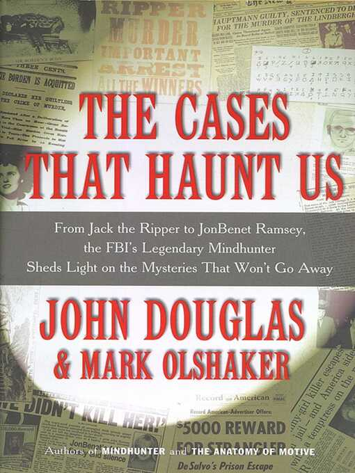 The Cases That Haunt Us (eBook): From Jack the Ripper to Jon Benet Ramsey, The FBI's Legendary Mindhunter Sheds New Light on the Mysteries That Won't Go Away