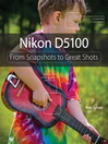 Nikon D5100 (eBook): From Snapshots to Great Shots