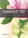 Canon EOS 70D (eBook): From Snapshots to Great Shots