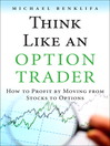 Think Like an Option Trader (eBook): How to Profit by Moving from Stocks to Options